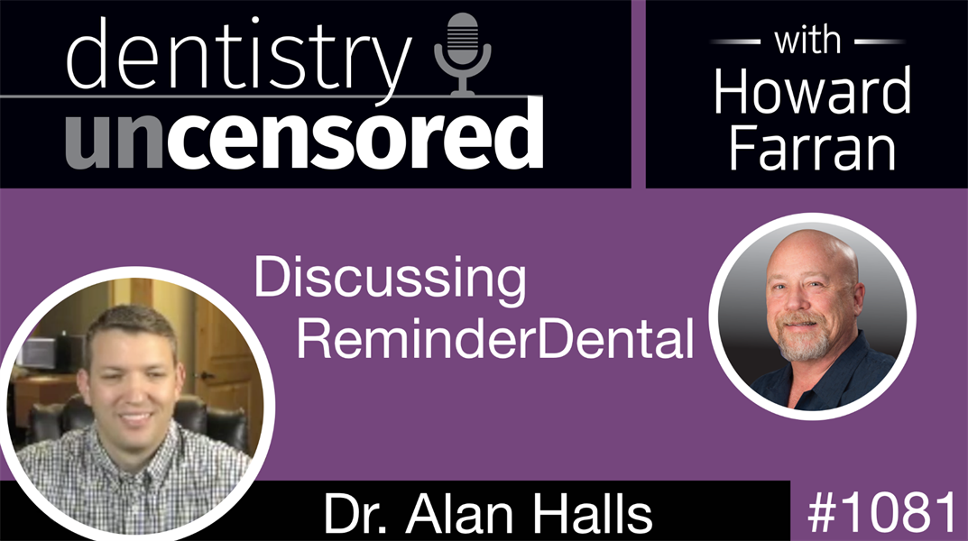 1081 Discussing ReminderDental with Dr. Alan Halls: Dentistry Uncensored with Howard Farran