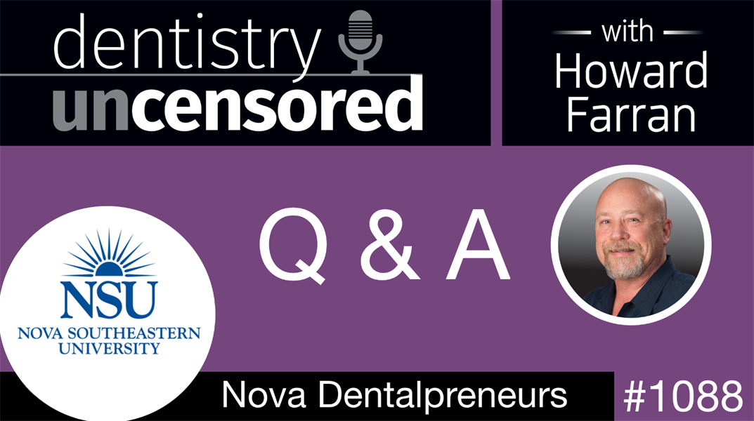 1088 Q and A with Nova Dentalpreneurs: Dentistry Uncensored with Howard Farran