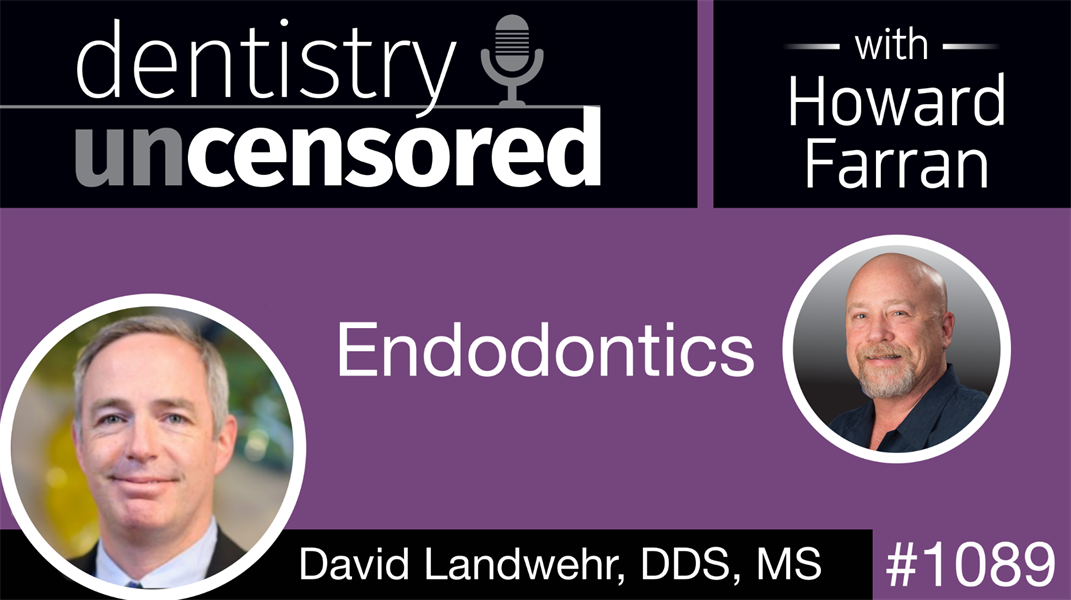 1089 Endodontics with David Landwehr: Dentistry Uncensored with Howard Farran