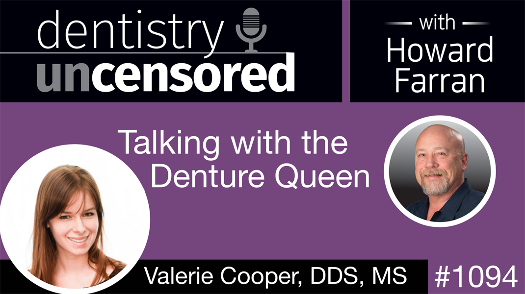 1094 Talking with the Denture Queen, Valerie Cooper: Dentistry Uncensored with Howard Farran
