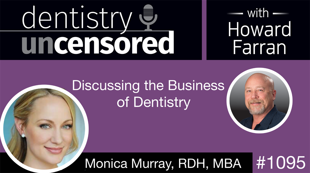 1095 Discussing the Business of Dentistry with Monica Murray, RDH, MBA: Dentistry Uncensored with Howard Farran