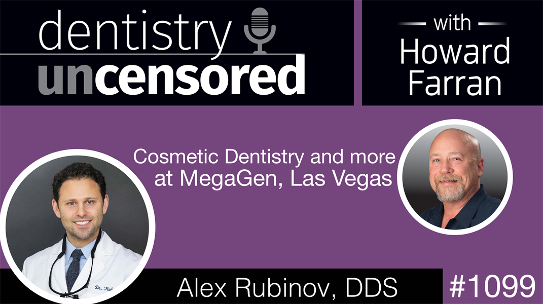 1099 Cosmetic Dentistry and more with Alex Rubinov, DDS at MegeGen, Las Vegas: Dentistry Uncensored