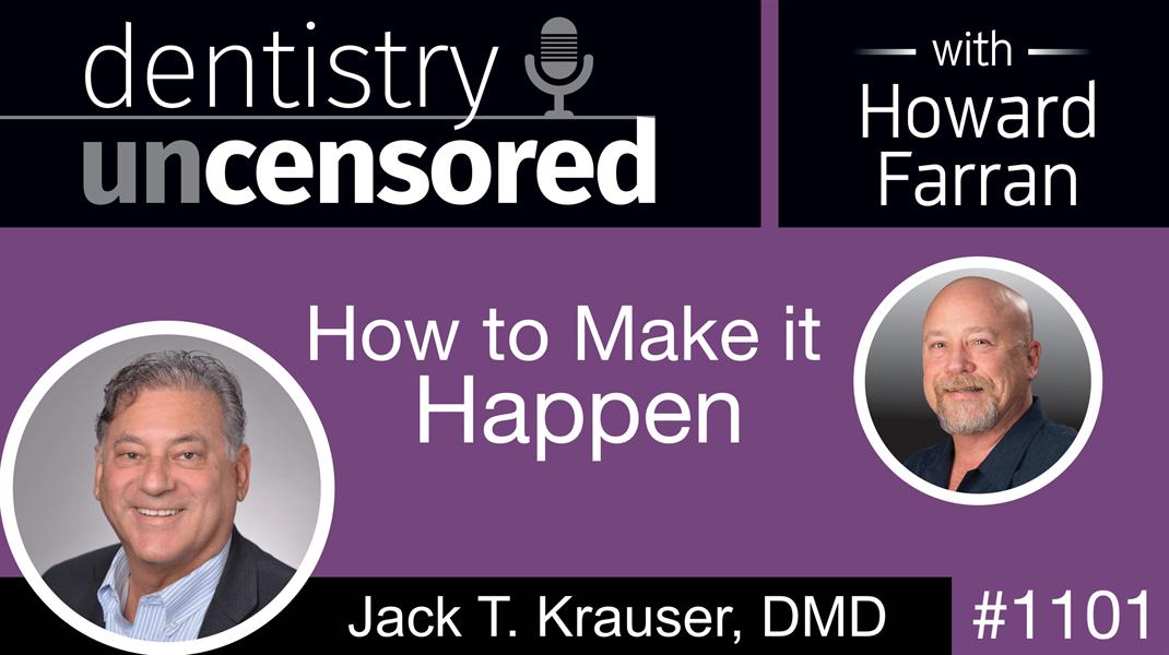 1101 How to Make it Happen with Jack T. Krauser, DMD Live at MegaGen, Las Vegas: Dentistry Uncensored