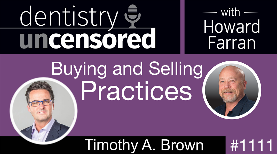 1111 Buying and Selling Practices with Timothy A. Brown: Dentistry Uncensored with Howard Farran
