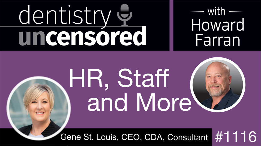 1116 HR, Staff, and more with Gene St. Louis, CEO, CDA, Consultant: Dentistry Uncensored with Howard Farran