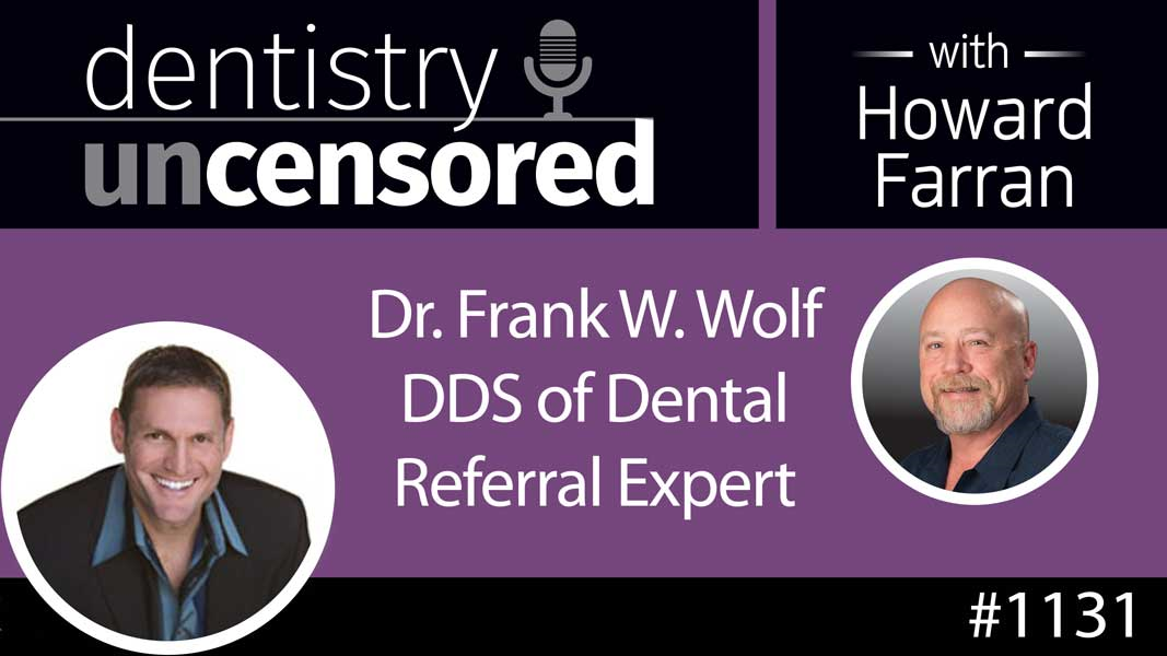 1131 Dr. Frank W. Wolf DDS of Dental Referral Expert : Dentistry Uncensored with Howard Farran