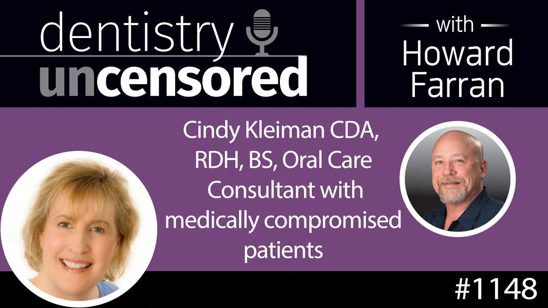 1148 Cindy Kleiman CDA, RDH, BS, Oral Care Consultant with medically compromised patients : Dentistry Uncensored with Howard Farran