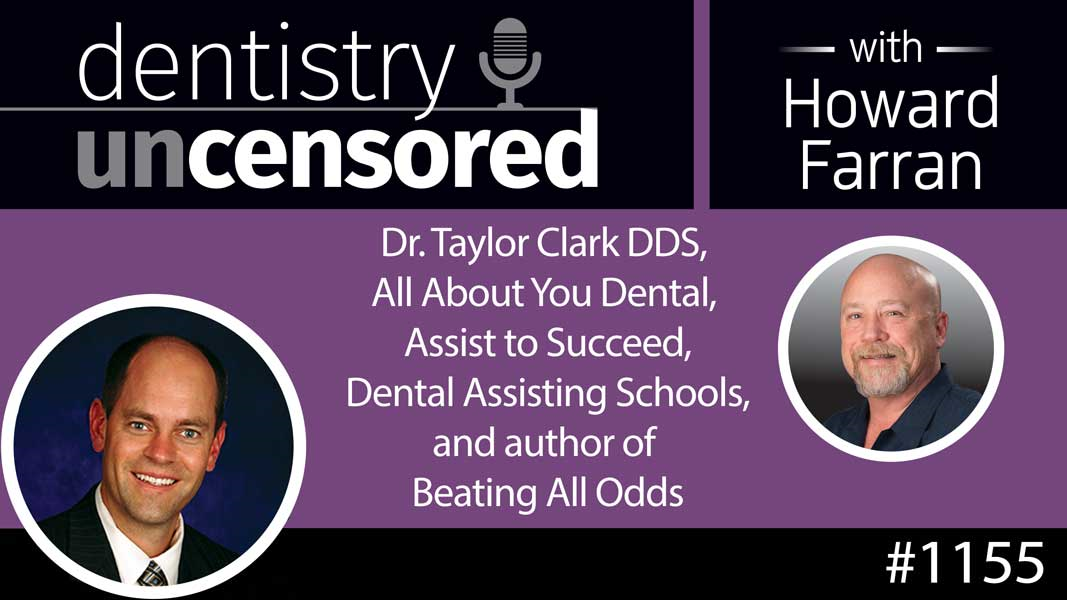 1155 Dr. Taylor Clark DDS, All About You Dental, Assist to Succeed, Dental Assisting Schools, and author of Beating All Odds : Dentistry Uncensored with Howard Farran