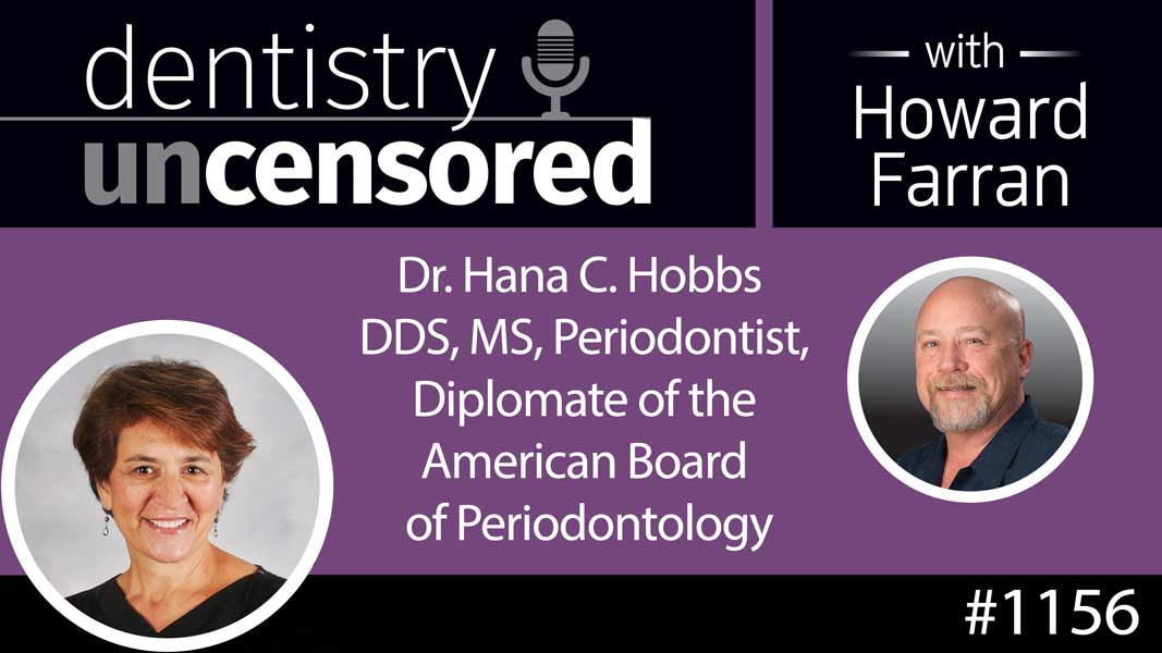 1156 Dr. Hana C. Hobbs DDS, MS, Periodontist, Diplomate of the American Board of Periodontology : Dentistry Uncensored with Howard Farran