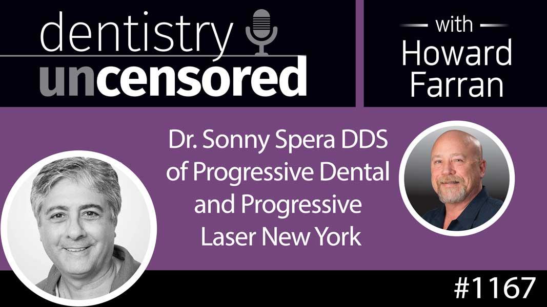 1167 Dr. Sonny Spera DDS of Progressive Dental and Progressive Laser New York : Dentistry Uncensored with Howard Farran
