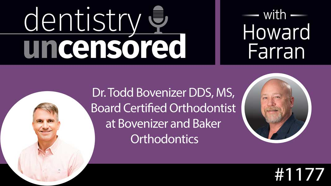 1177 Dr. Todd Bovenizer DDS, MS, Board Certified Orthodontist at Bovenizer and Baker Orthodontics : Dentistry Uncensored with Howard Farran
