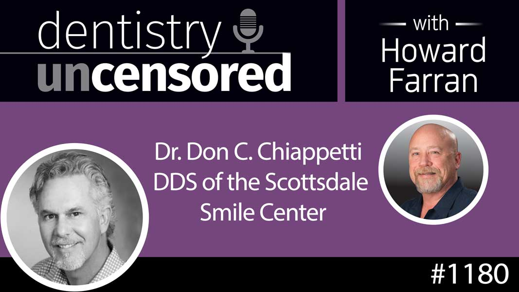 1180 Dr. Don C. Chiappetti DDS of the Scottsdale Smile Center : Dentistry Uncensored with Howard Farran