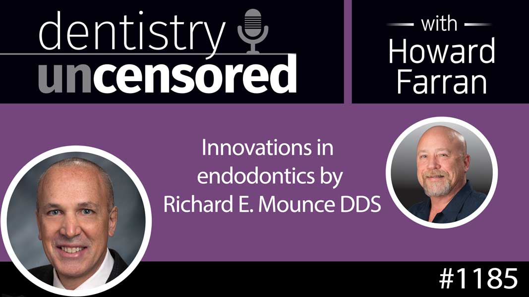 1185 Innovations in endodontics by Richard E. Mounce DDS : Dentistry Uncensored with Howard Farran