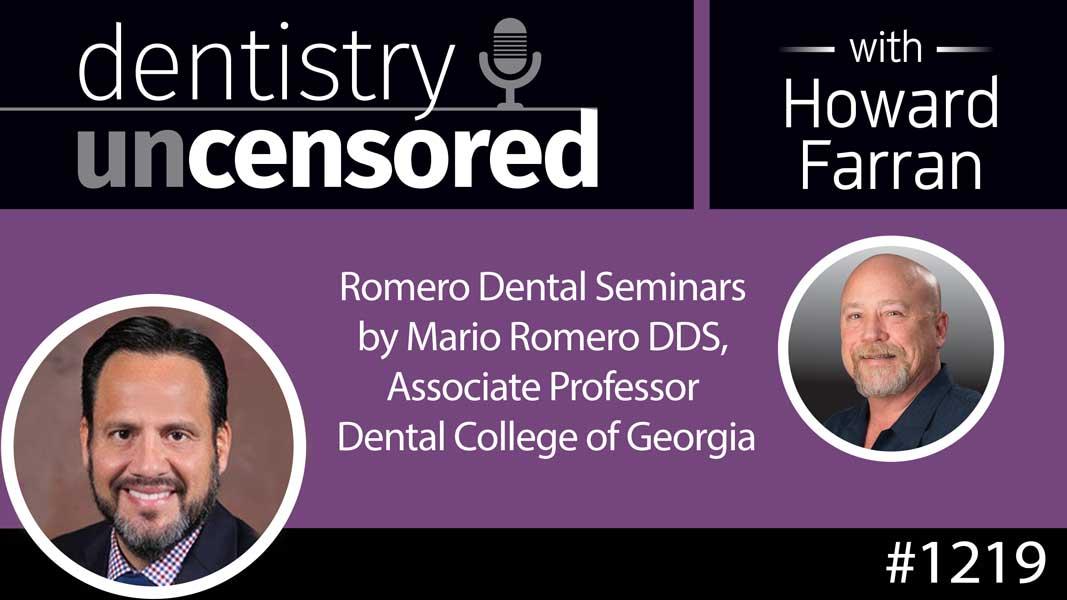 1219 Romero Dental Seminars by Mario Romero DDS, Associate Professor Dental College of Georgia : Dentistry Uncensored with Howard Farran