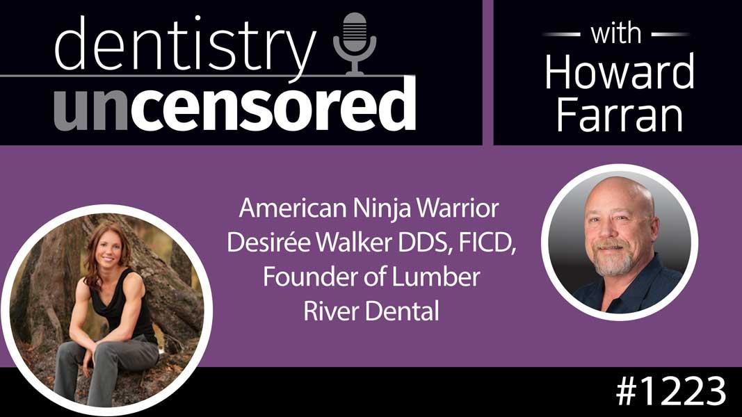 1223 American Ninja Warrior Desirée Walker DDS, FICD, Founder of Lumber River Dental : Dentistry Uncensored with Howard Farran