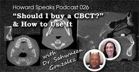 """Should I buy a CBCT?"" & How to Use It with Dr. Shawneen Gonzalez : Howard Speaks Podcast #26"