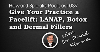 Give Your Practice a Facelift: LANAP, Botox and Dermal Fillers with Dr. David Kimmel : Howard Speaks Podcast #39