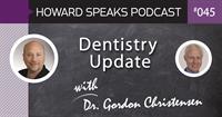 Dentistry Update with Dr. Gordon Christensen : Howard Speaks Podcast #45