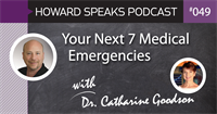 Your Next 7 Medical Emergencies with Dr. Catharine Goodson : Howard Speaks Podcast #49