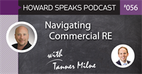 Navigating Commercial RE with Tanner Milne : Howard Speaks Podcast #56