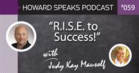 """R.I.S.E. to Success"" with Judy Kay Mausolf : Howard Speaks Podcast #59"