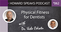 Physical Fitness for Dentists with Dr. Uche Odiatu : Howard Speaks Podcast #62