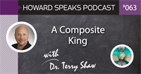 A Composite King with Dr. Terry Shaw : Howard Speaks Podcast #63