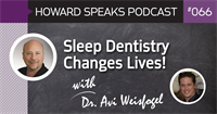 Sleep Dentistry Changes Lives with Dr. Weisfogel : Howard Speaks Podcast #66