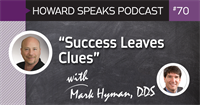 """Success Leaves Clues"" with Mark Hyman, DDS : Howard Speaks Podcast #70"