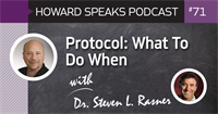 Protocol: What To Do When with Steven L. Rasner, DMD MAGD : Howard Speaks Podcast #71