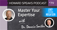 Master Your Expertise with Dr. Dennis Smiler : Howard Speaks Podcast #79