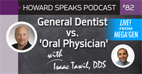 General Dentist vs. 'Oral Physician' with Isaac Tawil, DDS : Howard Speaks Podcast #82