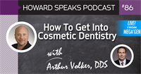 How To Get Into Cosmetic Dentistry with Dr. Arthur Volker : Howard Speaks Podcast #86