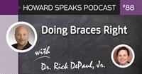 Doing Braces Right with Dr. Rick DePaul, Jr. : Howard Speaks Podcast #88