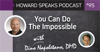 You Can Do The Impossible with Dino Napoletano : Howard Speaks Podcast #95