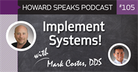 Implement Systems! with Mark Costes, DDS : Howard Speaks Podcast #105