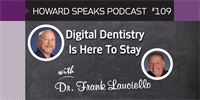 Digital Dentistry Is Here To Stay with Frank Lauciello : Howard Speaks Podcast #109
