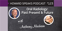 Oral Radiology: Past Present & Future with Anthony Mecham : Howard Speaks Podcast #123