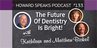 The Future Of Dentistry Is Bright! with Kathleen and Matthew Bickel : Howard Speaks Podcast #133