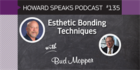 Esthetic Bonding Techniques with Bud Mopper : Howard Speaks Podcast #135