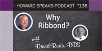Why Ribbond? with David Rudo : Howard Speaks Podcast #138