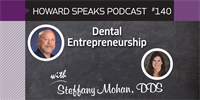Dental Entrepreneurship with Steffany Mohan : Howard Speaks Podcast #140