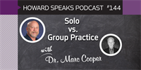 Solo vs. Group Practice with Dr. Marc Cooper : Howard Speaks Podcast #144