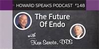148 The Future of Endo with Ken Serota : Dentistry Uncensored with Howard Farran