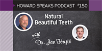 150 Natural Beautiful Teeth with Jan Hajtó : Dentistry Uncensored with Howard Farran