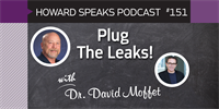 151 Plug The Leaks! with David Moffet : Dentistry Uncensored with Howard Farran