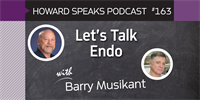 163 Let's Talk Endo with Barry Musikant : Dentistry Uncensored with Howard Farran