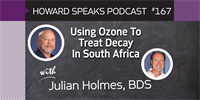 167 Using Ozone To Treat Decay In South Africa with Julian Holmes : Dentistry Uncensored with Howard Farran