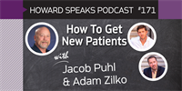 171 How To Get New Patients with Jacob Puhl & Adam Zilko : Dentistry Uncensored with Howard Farran