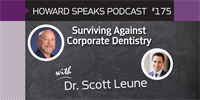 175 Surviving Against Corporate Dentistry with Scott Leune : Dentistry Uncensored with Howard Farran